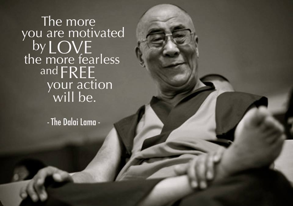 The Dalai Lama love/fearless quote
